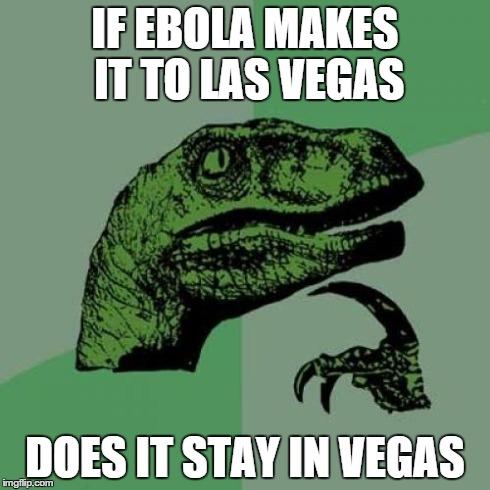 If ebola makes it to vegas.