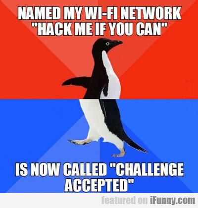 Named My Wifi Network...